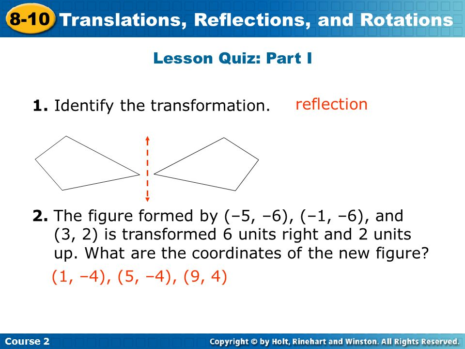 Lesson Quiz: Part I 1. Identify the transformation.