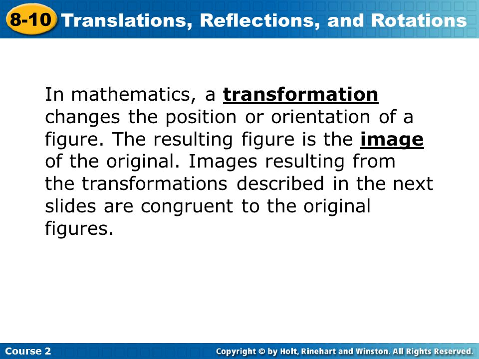 In mathematics, a transformation changes the position or orientation of a figure.