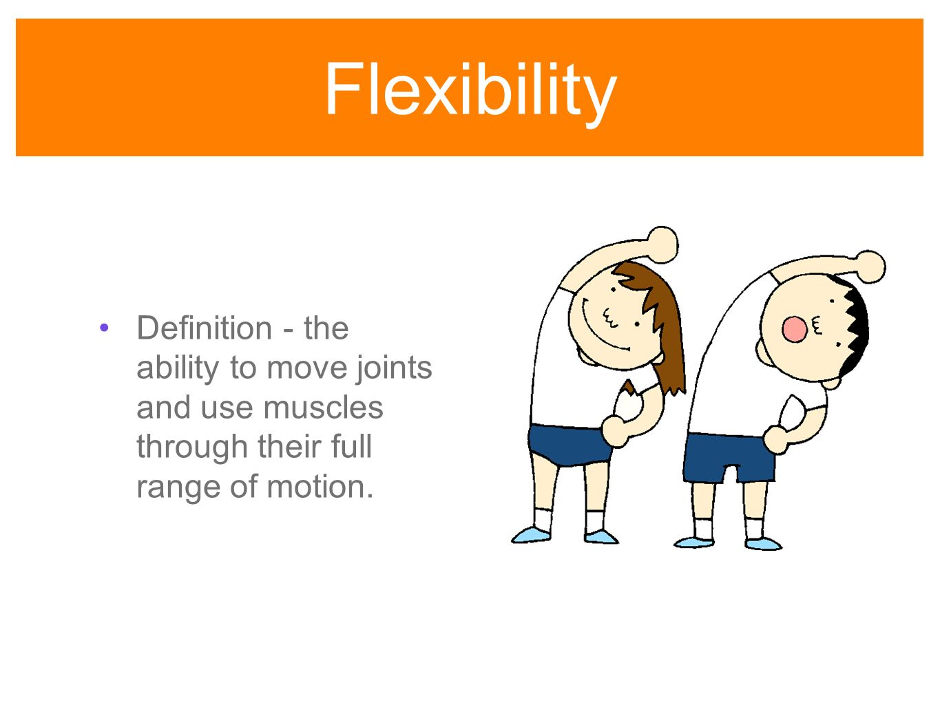 Amazing 10 Flexibility Definition   The Ability To Move Joints And Use Muscles  Through Their Full Range Of Motion.