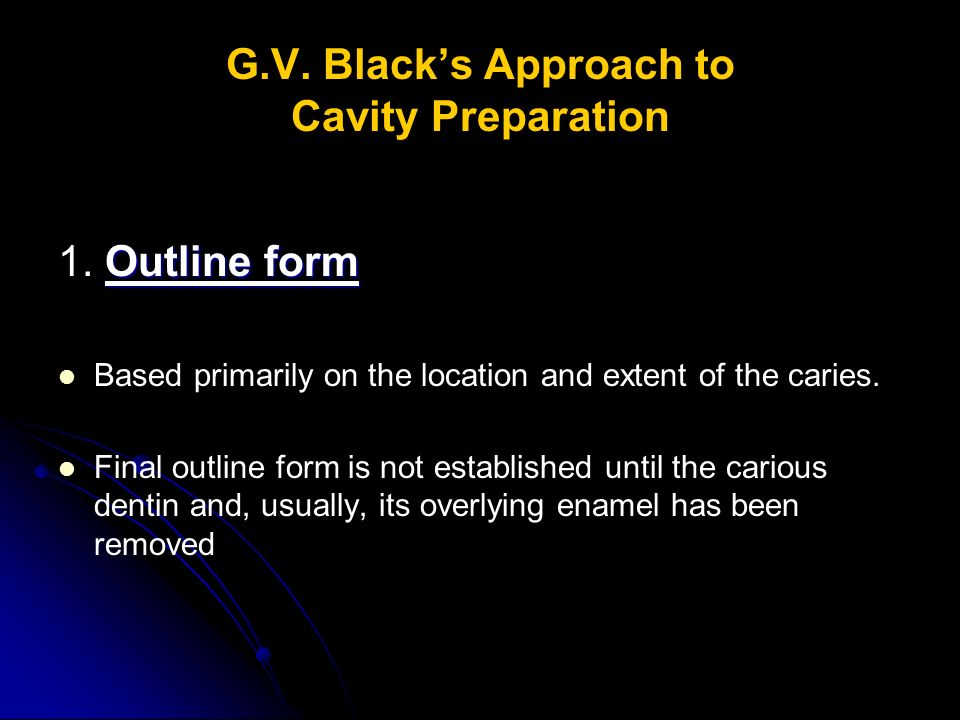 G.V.Black's Approach to Cavity Preparation Outline form 1.