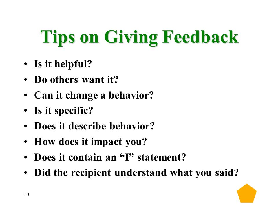 13 Tips on Giving Feedback Is it helpful. Do others want it.