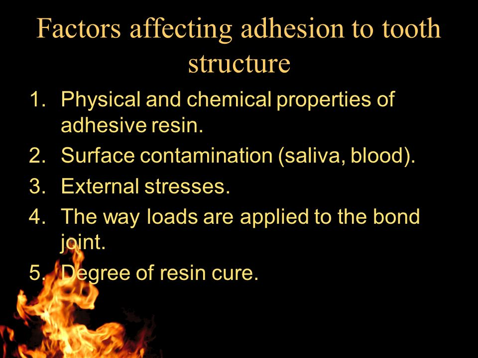 Factors affecting adhesion to tooth structure 1.Physical and chemical properties of adhesive resin.