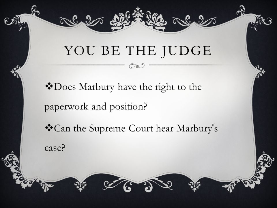 YOU BE THE JUDGE  Does Marbury have the right to the paperwork and position.