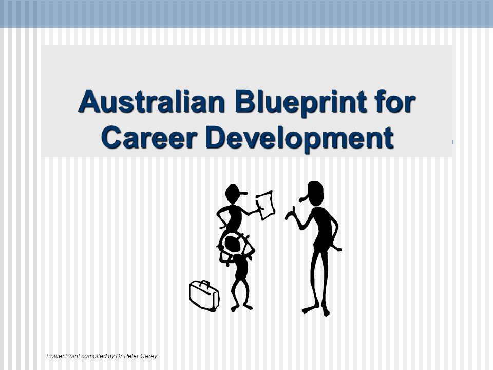 Australian blueprint for career development power point compiled 1 australian blueprint for career development power point compiled by dr peter carey malvernweather Choice Image