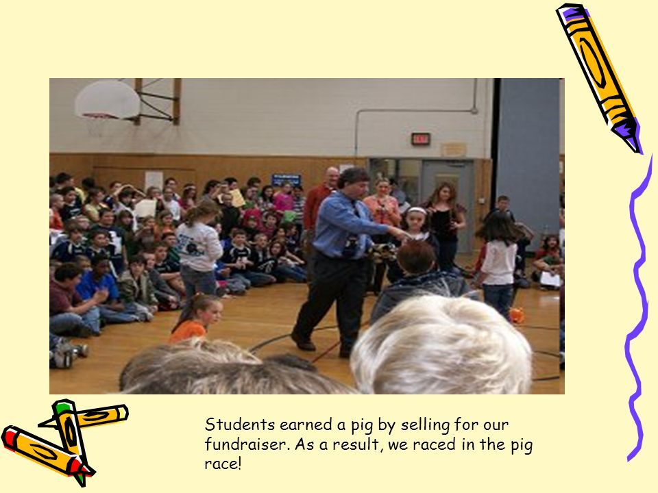 Students earned a pig by selling for our fundraiser. As a result, we raced in the pig race!
