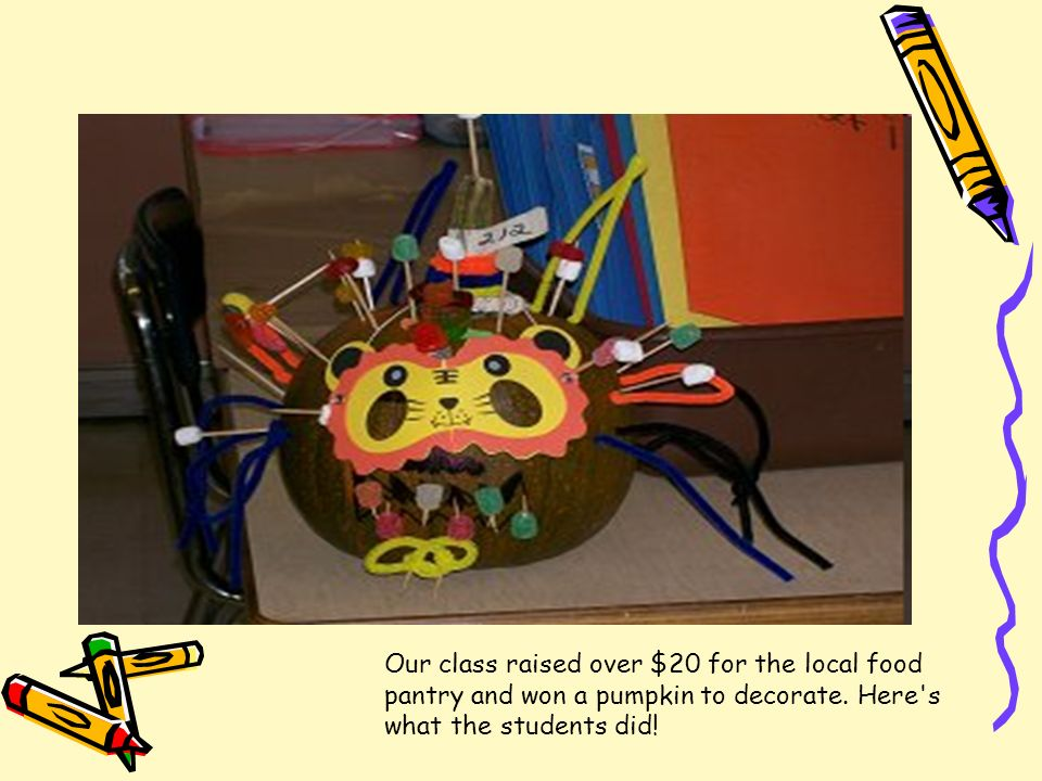 Our class raised over $20 for the local food pantry and won a pumpkin to decorate.