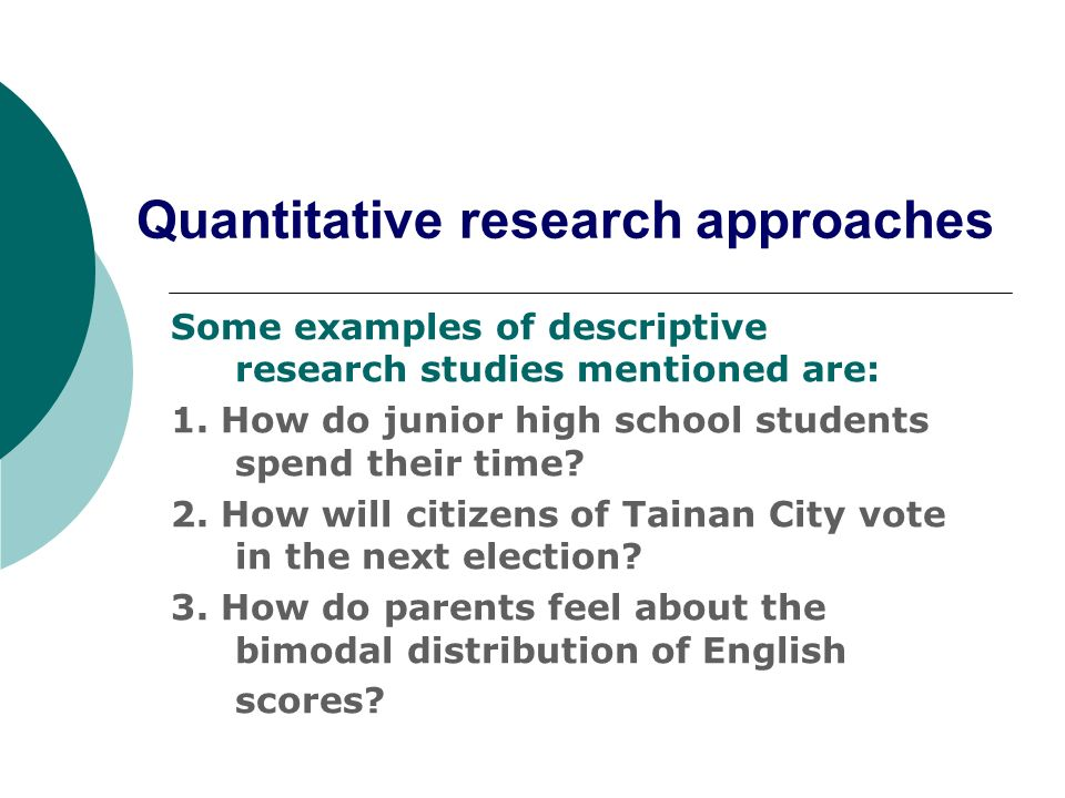 quantitative research In quantitative research your aim is to determine the relationship between one thing (an independent variable) and another (a dependent or outcome variable) in a population.