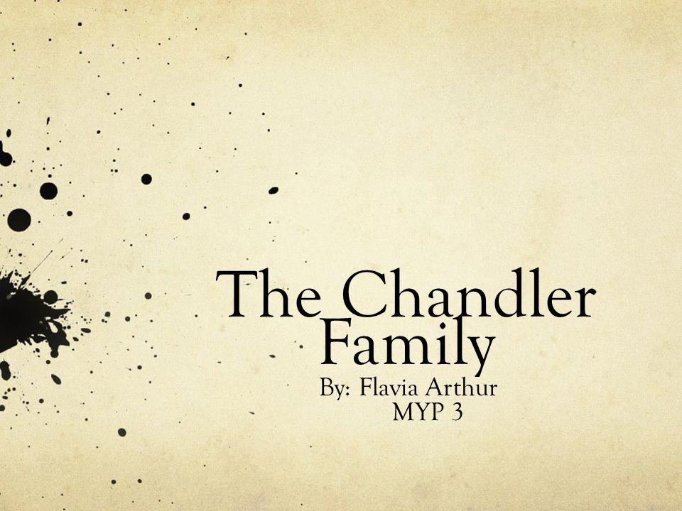 The Chandler Family By: Flavia Arthur MYP 3. Last Name Origin ...
