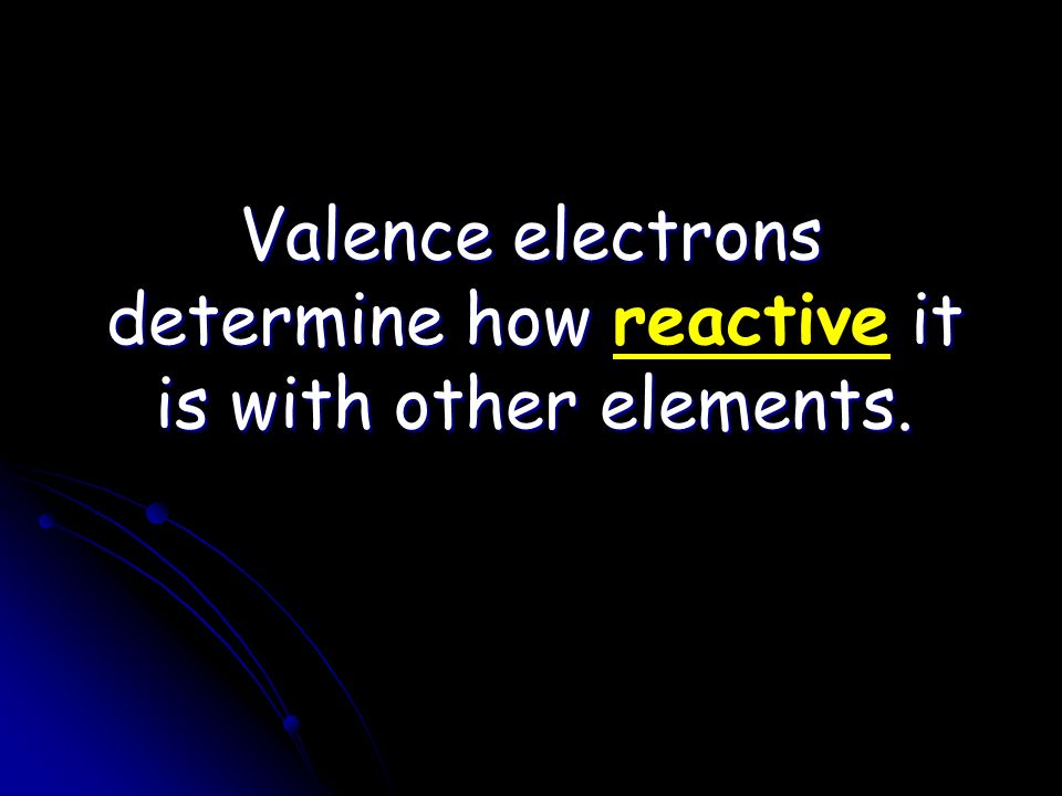 Valence electrons determine how it is with other elements.