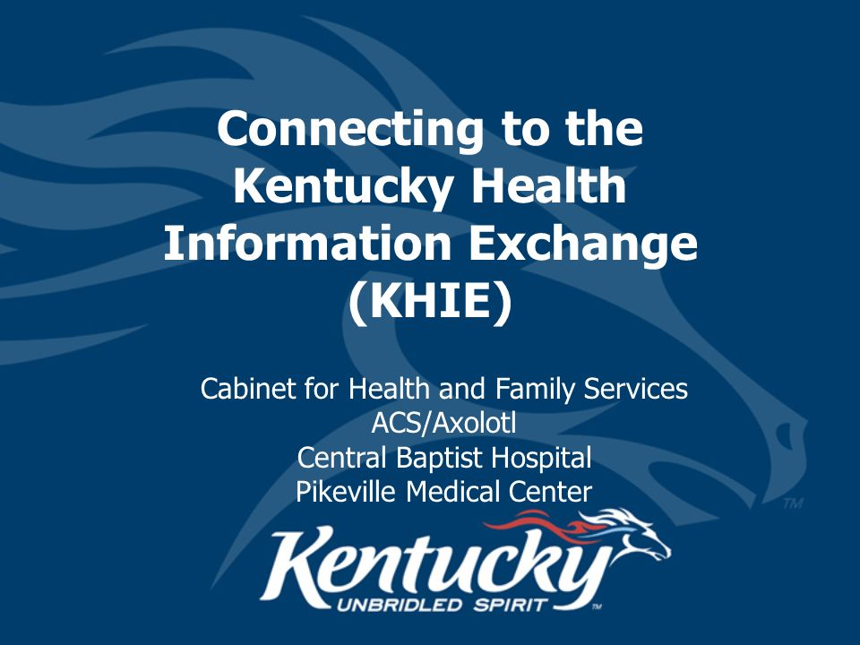 1 Connecting To The Kentucky Health Information Exchange (KHIE) Cabinet For  Health And Family Services ACS/Axolotl Central Baptist Hospital Pikeville  ...