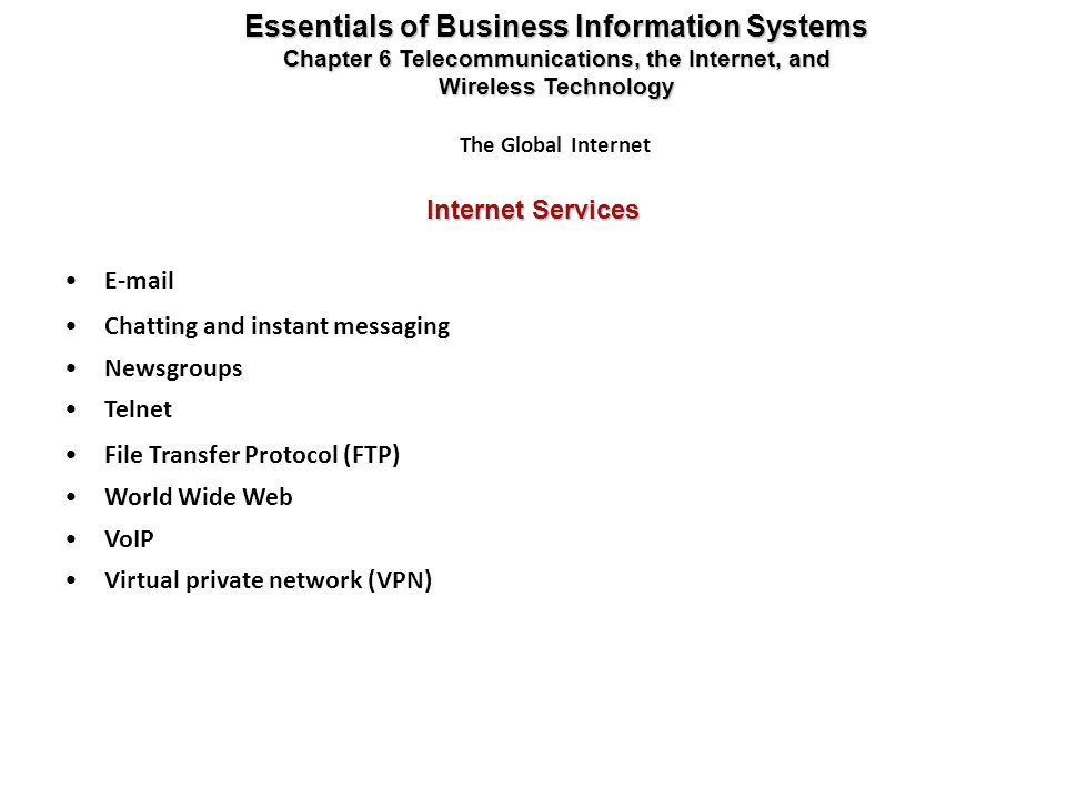 Internet Services Essentials of Business Information Systems Chapter 6 Telecommunications, the Internet, and Wireless Technology The Global Internet E
