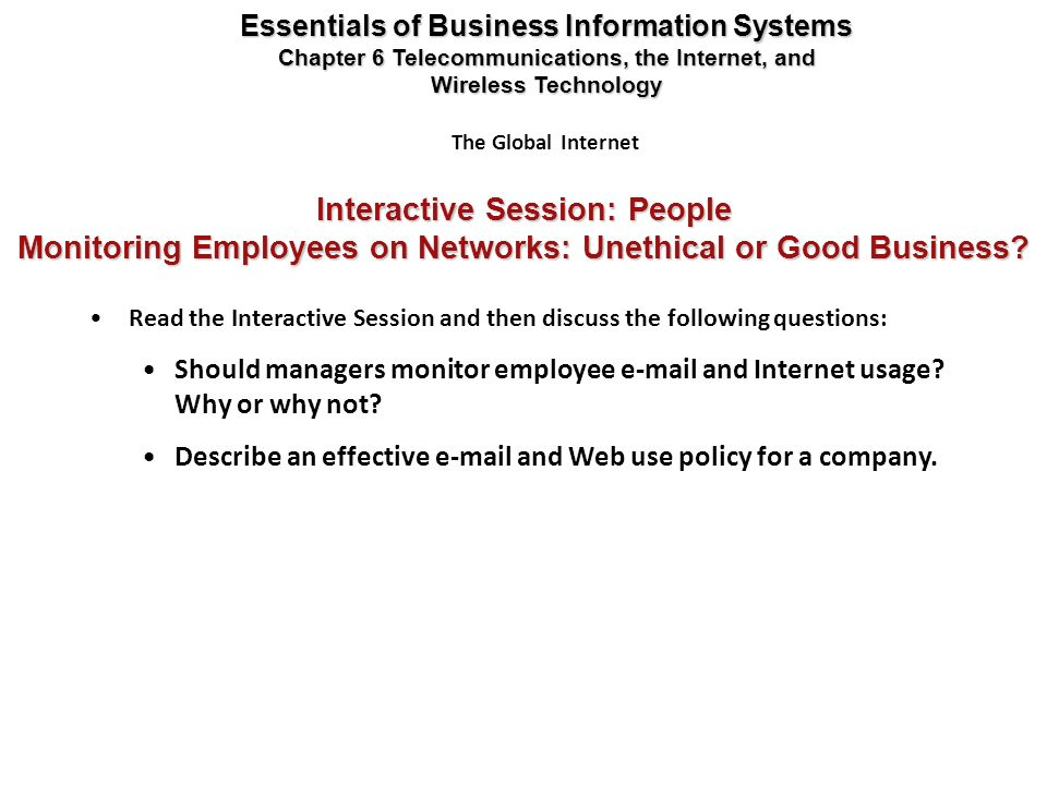 Read the Interactive Session and then discuss the following questions: Should managers monitor employee e-mail and Internet usage? Why or why not? Des