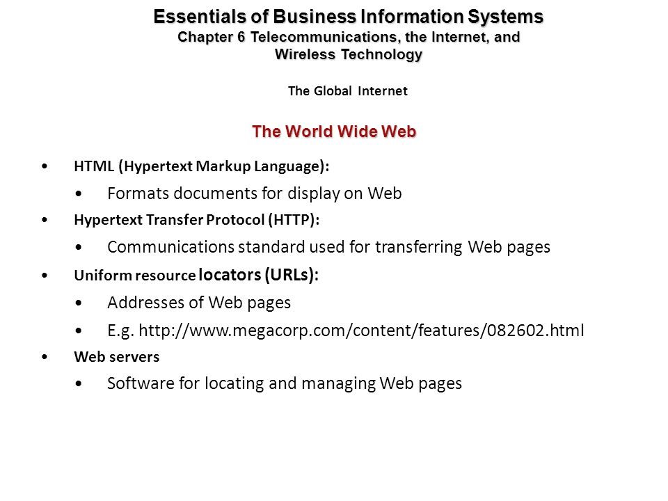 Essentials of Business Information Systems Chapter 6 Telecommunications, the Internet, and Wireless Technology The Global Internet The World Wide Web