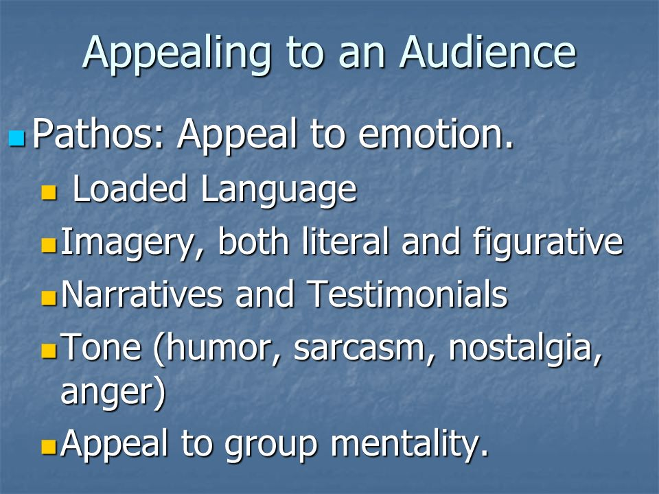 Appealing to an Audience Pathos: Appeal to emotion.