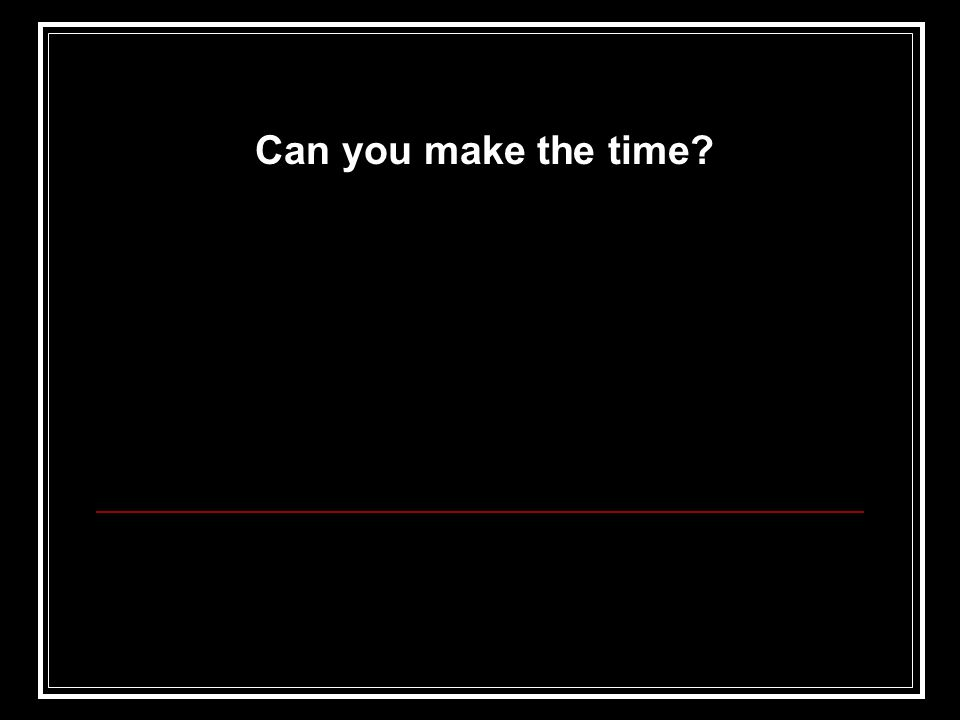 Can you make the time