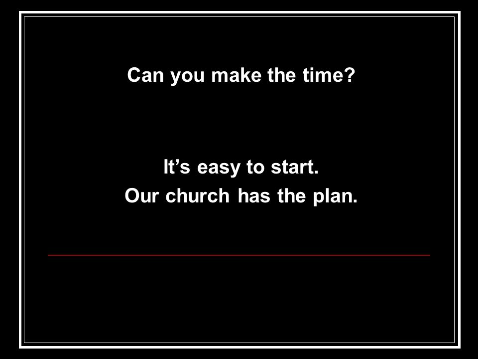 It's easy to start. Our church has the plan.