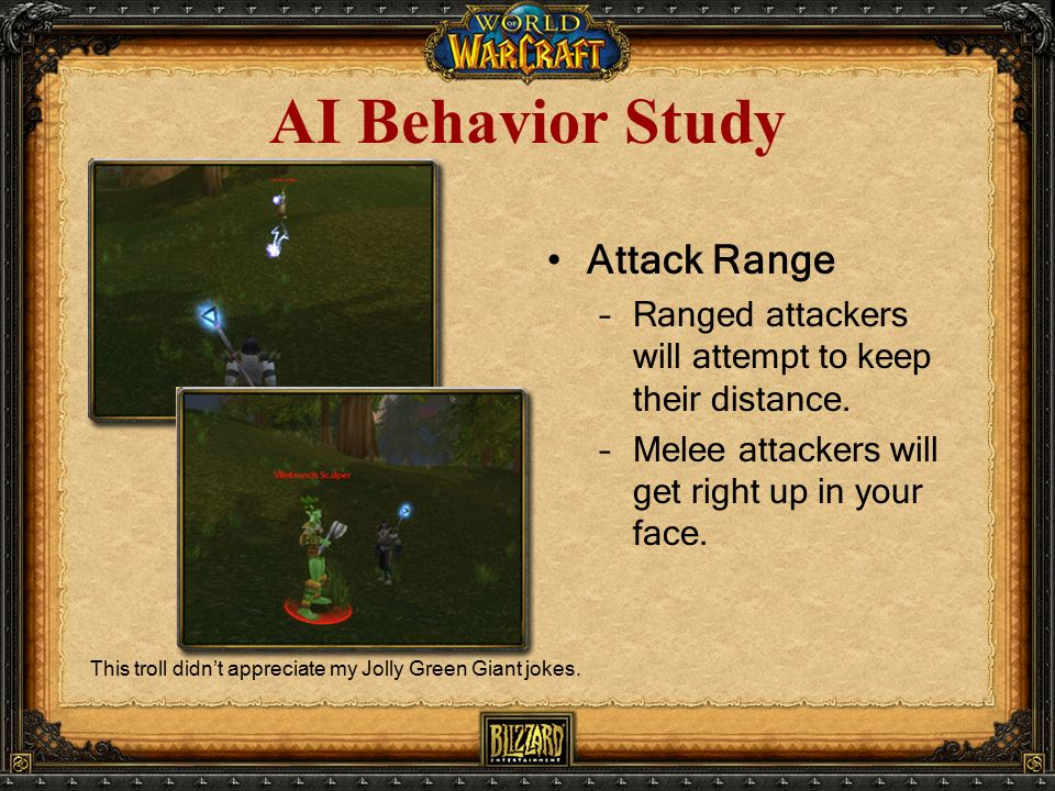 AI Behavior Study Attack Range –Ranged attackers will attempt to keep their distance.