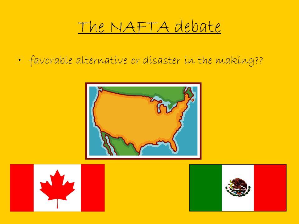 The NAFTA debate favorable alternative or disaster in the making