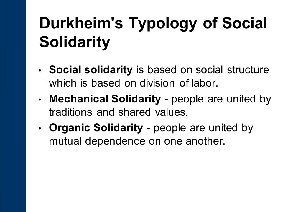 Durkheim s Typology of Social Solidarity Social solidarity is based on social structure which is based on division of labor.