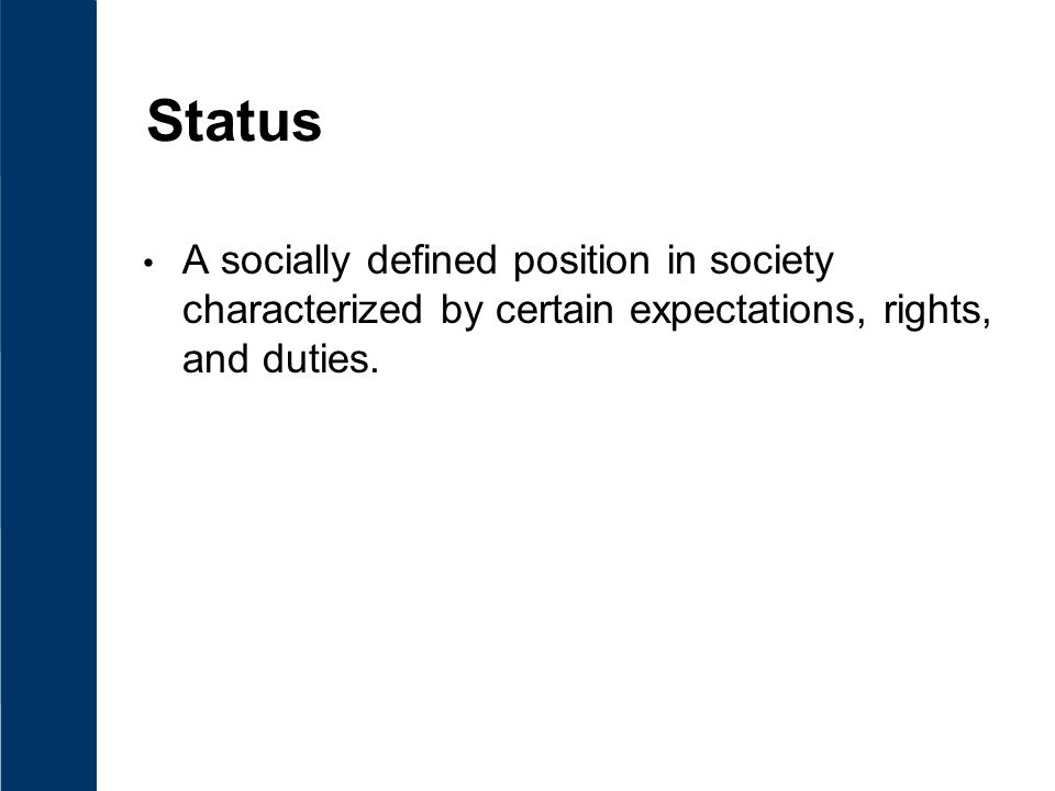 Status A socially defined position in society characterized by certain expectations, rights, and duties.