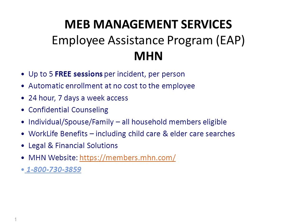25 REASONS TO CALL YOUR EMPLOYEE ASSISTANCE PROGRAM MEB employees and their families have an Employee Assistance Program designed to help with personal problems such as marital and family conflicts, emotional difficulties, drug dependency and many other situations that affect one s happiness, health and productivity.