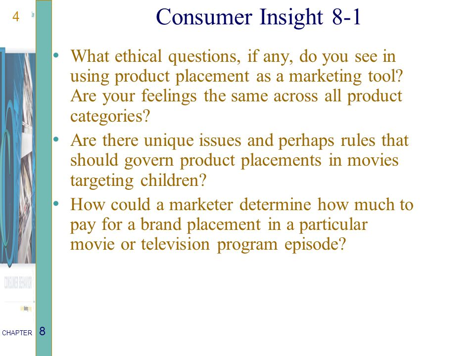 4 CHAPTER 8 Consumer Insight 8-1 What ethical questions, if any, do you see in using product placement as a marketing tool.