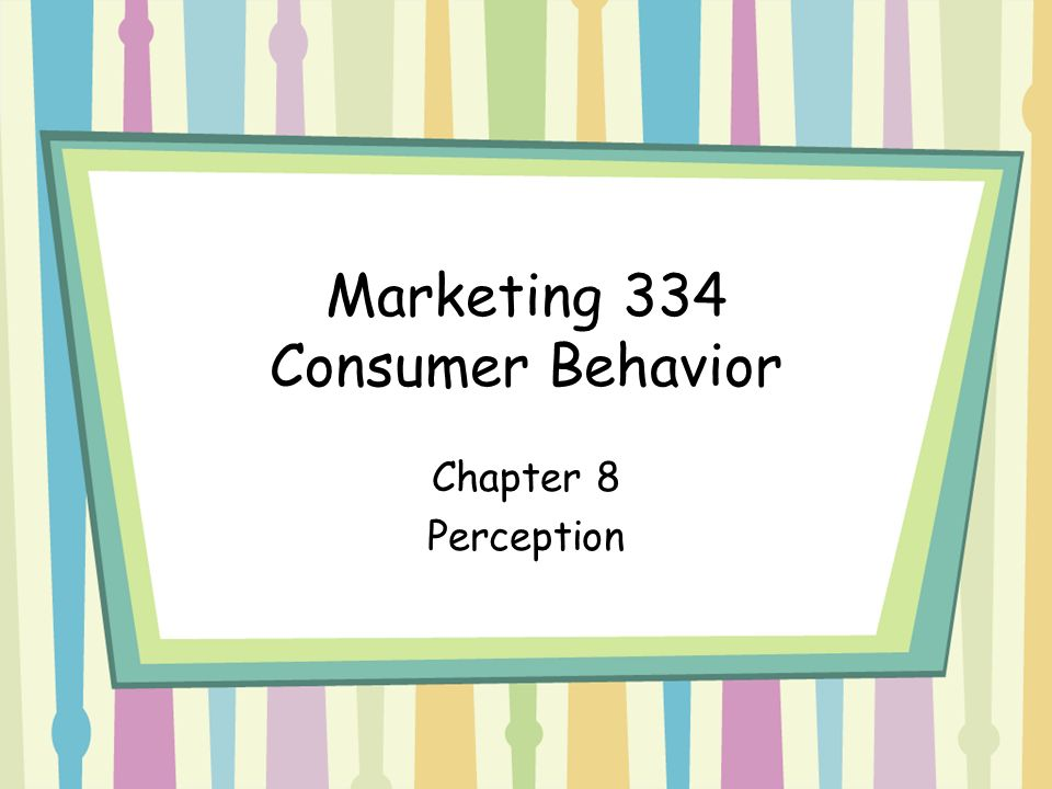 Marketing 334 Consumer Behavior Chapter 8 Perception