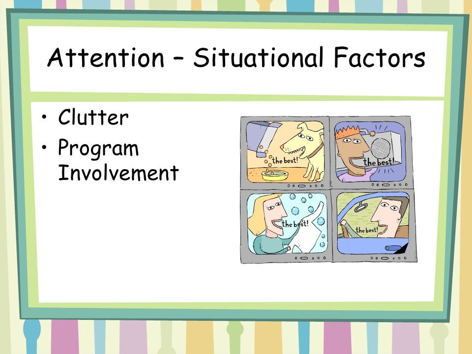 Attention – Situational Factors Clutter Program Involvement