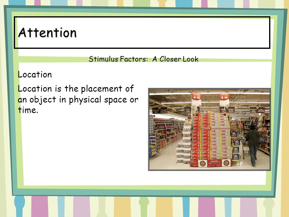 Attention Location Location is the placement of an object in physical space or time.