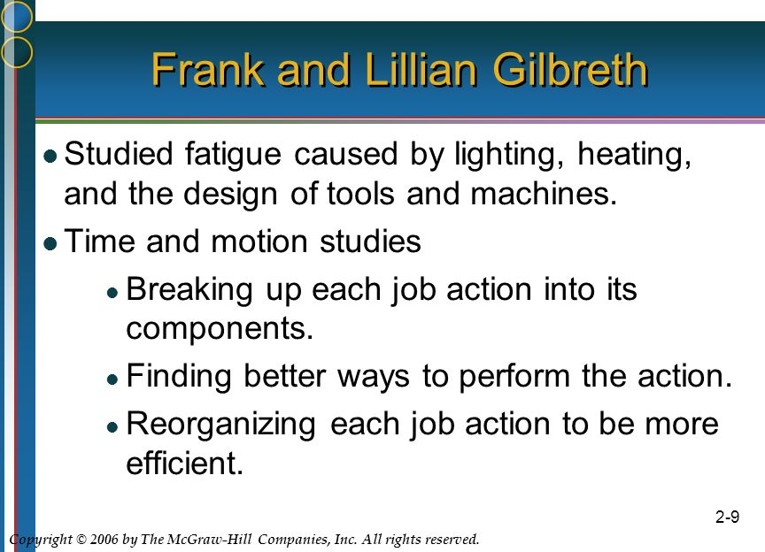 Copyright © 2006 by The McGraw-Hill Companies, Inc. All rights reserved. 2-9 Frank and Lillian Gilbreth Studied fatigue caused by lighting, heating, a