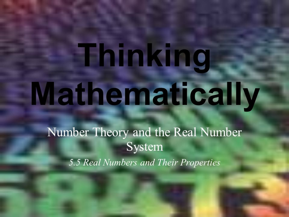 Thinking Mathematically Number Theory and the Real Number System 5.5 Real Numbers and Their Properties