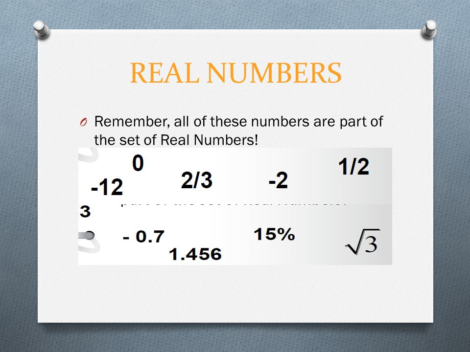 REAL NUMBERS O Remember, all of these numbers are part of the set of Real Numbers!
