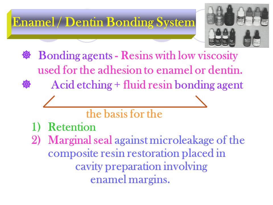  Bonding agents - Resins with low viscosity used for the adhesion to enamel or dentin.