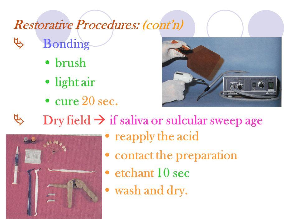 Restorative Procedures: (cont'n)  Bonding brush light air cure 20 sec.