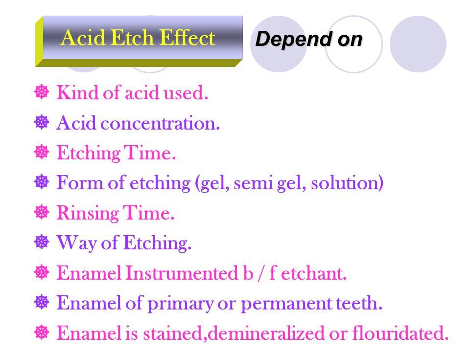  Kind of acid used. Acid concentration.  Etching Time.