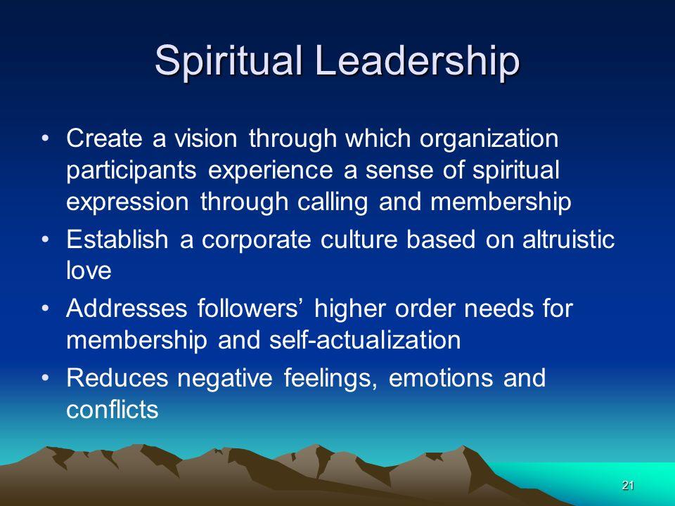 21 Spiritual Leadership Create a vision through which organization participants experience a sense of spiritual expression through calling and members