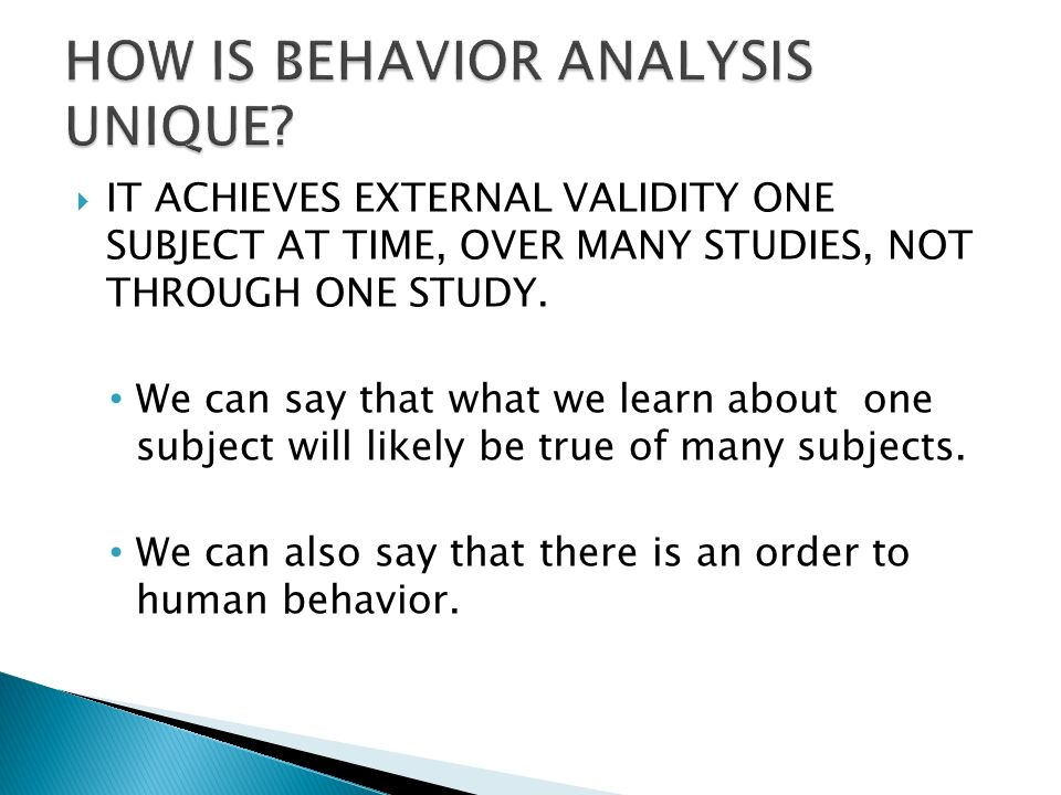  IT ACHIEVES EXTERNAL VALIDITY ONE SUBJECT AT TIME, OVER MANY STUDIES, NOT THROUGH ONE STUDY.