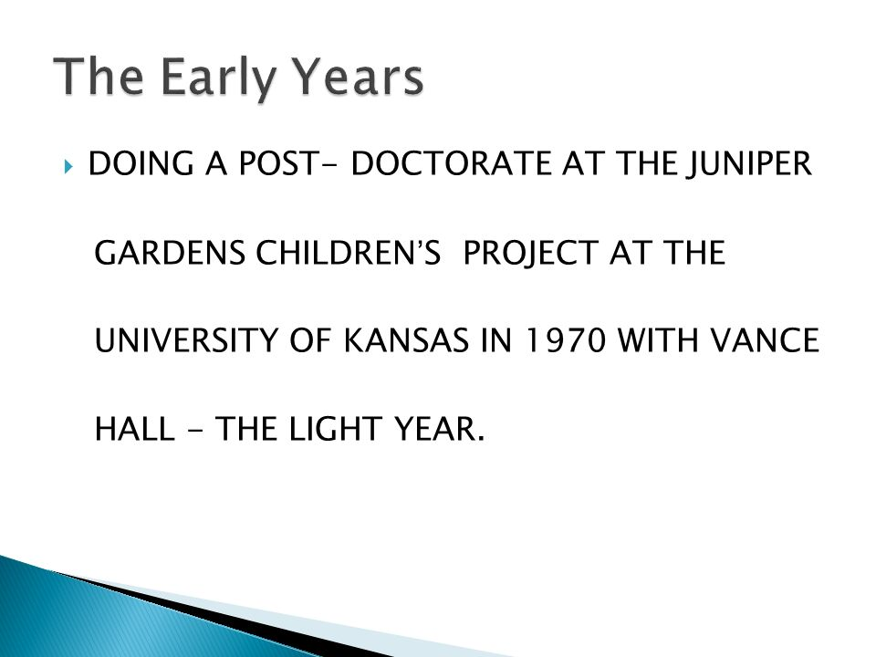  DOING A POST- DOCTORATE AT THE JUNIPER GARDENS CHILDREN'S PROJECT AT THE UNIVERSITY OF KANSAS IN 1970 WITH VANCE HALL - THE LIGHT YEAR.