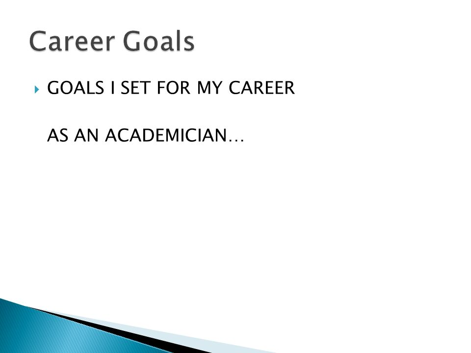 GOALS I SET FOR MY CAREER AS AN ACADEMICIAN…