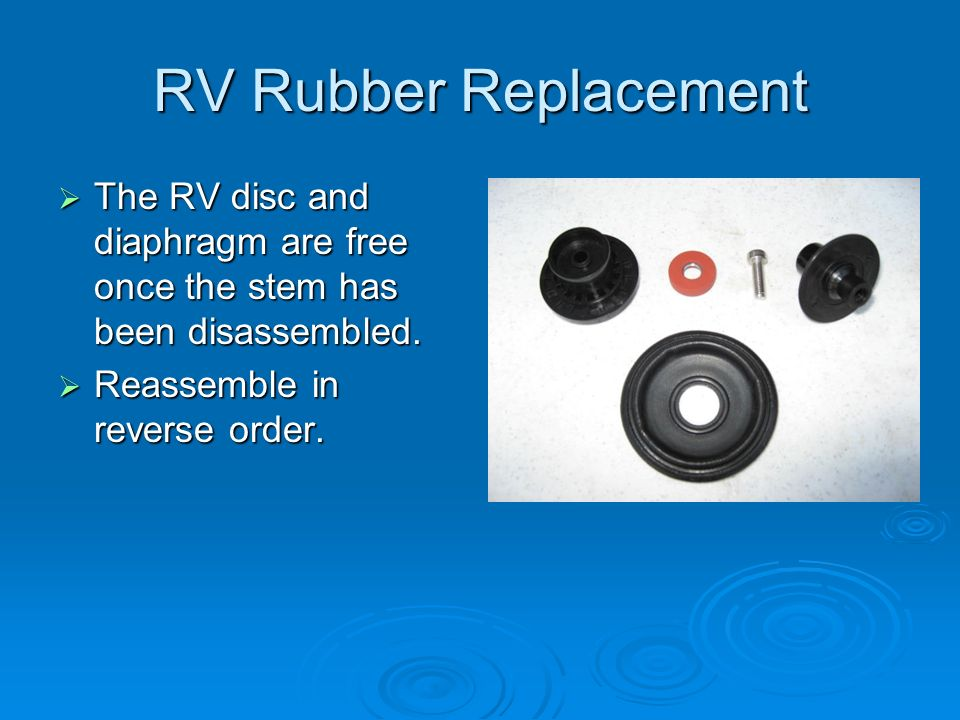 RV Rubber Replacement  The RV disc and diaphragm are free once the stem has been disassembled.