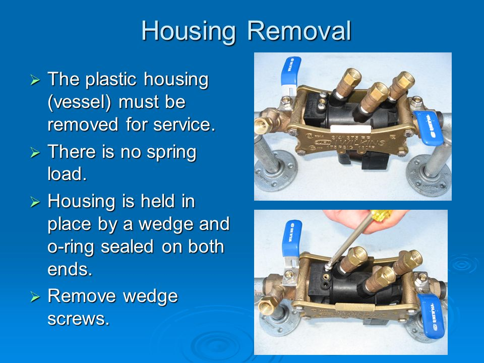 Housing Removal Housing Removal  The plastic housing (vessel) must be removed for service.