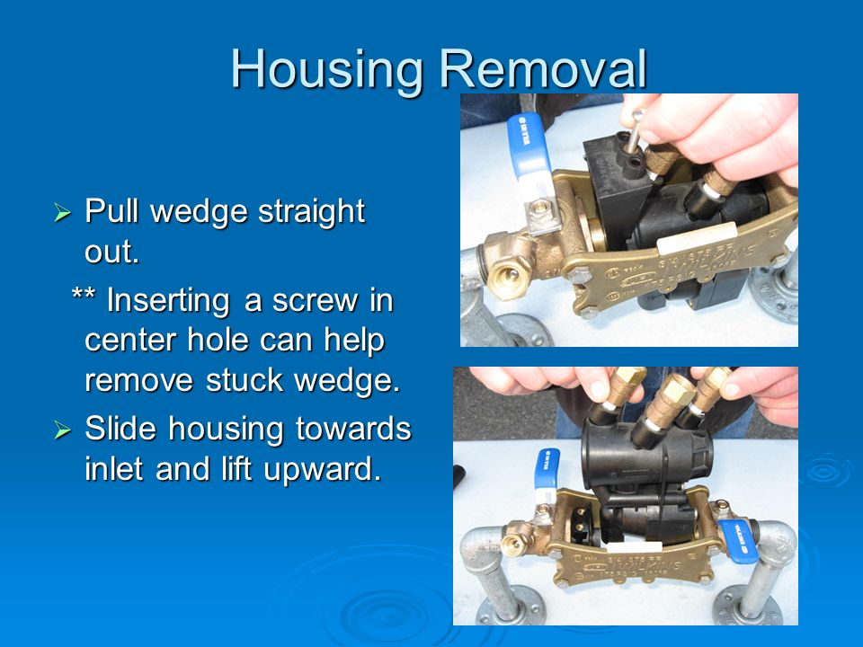 Housing Removal Housing Removal  Pull wedge straight out.