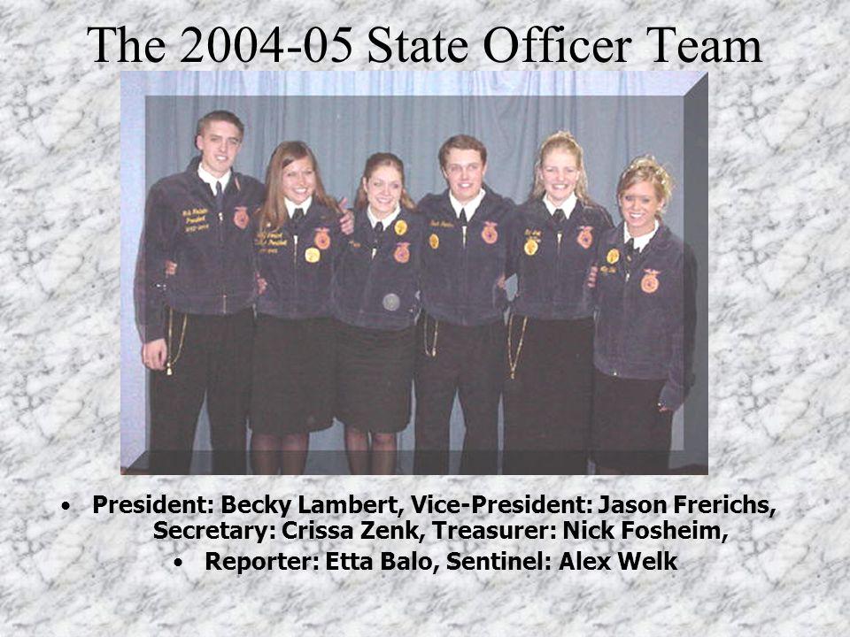 The 2004-05 State Officer Team President: Becky Lambert, Vice-President: Jason Frerichs, Secretary: Crissa Zenk, Treasurer: Nick Fosheim, Reporter: Etta Balo, Sentinel: Alex Welk