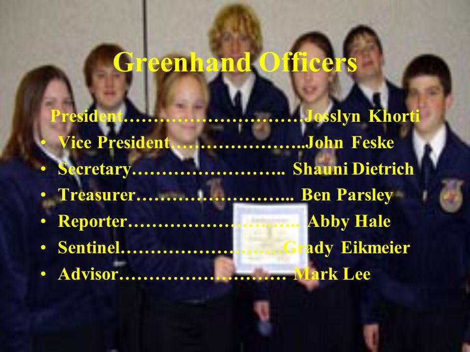 Greenhand Officers President…………………………Josslyn Khorti Vice President…………………..John Feske Secretary……………………..