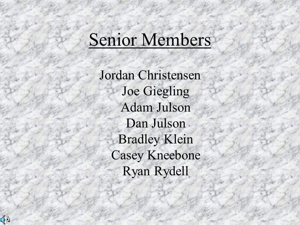 Senior Members Jordan Christensen Joe Giegling Adam Julson Dan Julson Bradley Klein Casey Kneebone Ryan Rydell