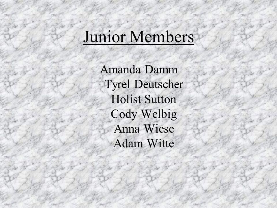 Junior Members Amanda Damm Tyrel Deutscher Holist Sutton Cody Welbig Anna Wiese Adam Witte