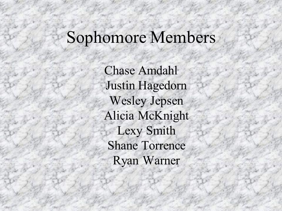 Sophomore Members Chase Amdahl Justin Hagedorn Wesley Jepsen Alicia McKnight Lexy Smith Shane Torrence Ryan Warner