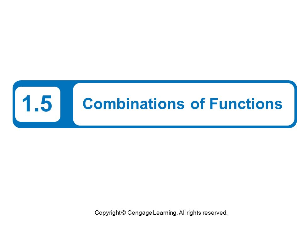 Copyright © Cengage Learning. All rights reserved. 1.5 Combinations of Functions