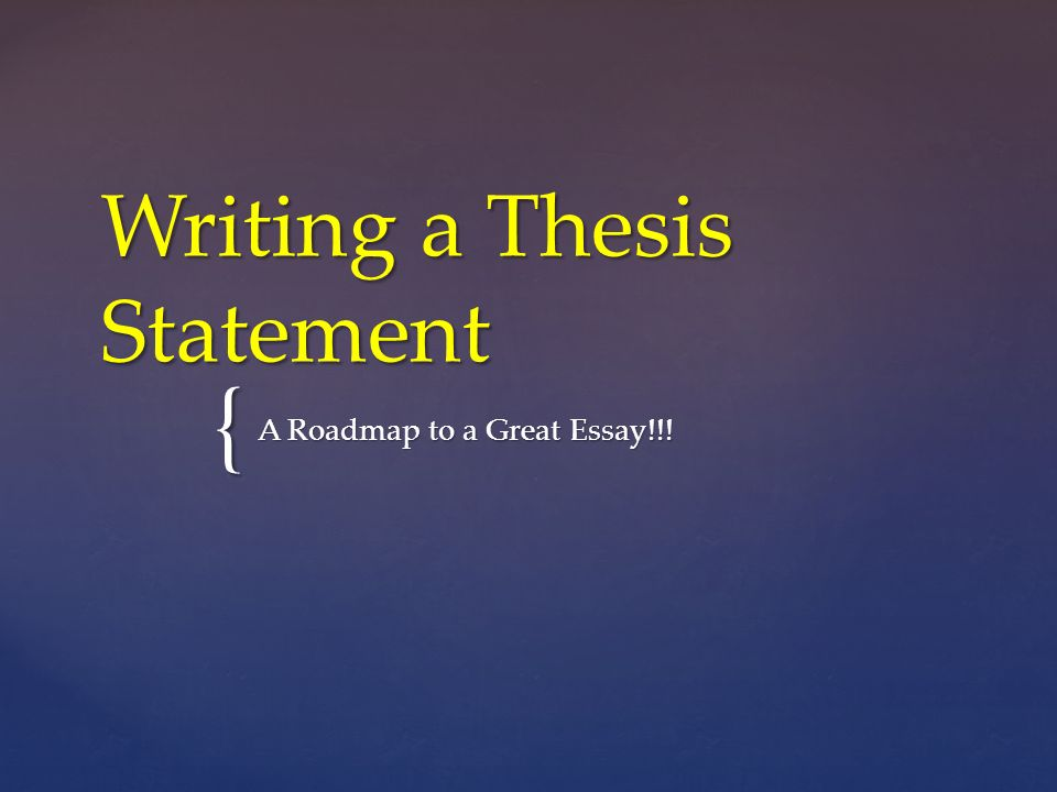 Writing A Thesis Statement A Roadmap To A Great Essay  Ppt    Writing A Thesis Statement A Roadmap To A Great Essay