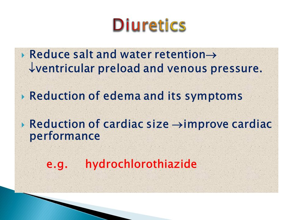 Reduce salt and water retention   ventricular preload and venous pressure.